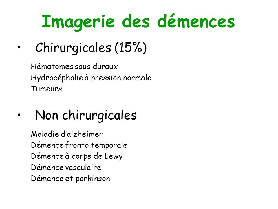 Imagerie des démences Chirurgicales (15%) Non chirurgicales