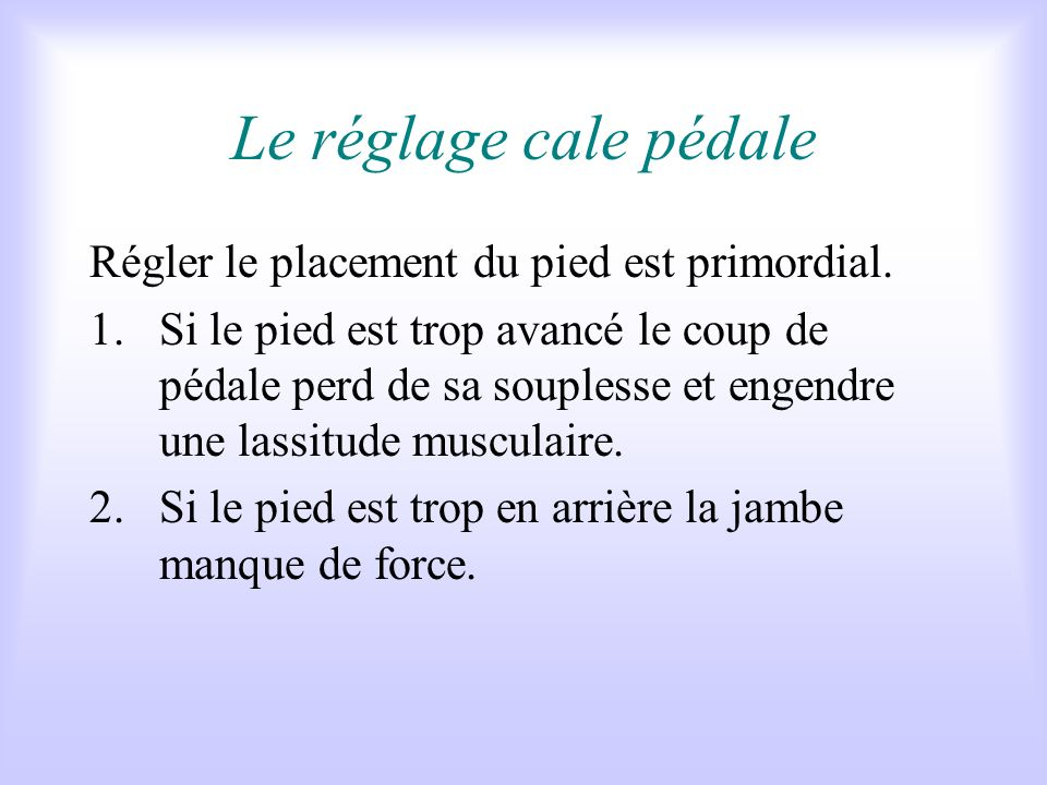 Le réglage cale pédale Régler le placement du pied est primordial.