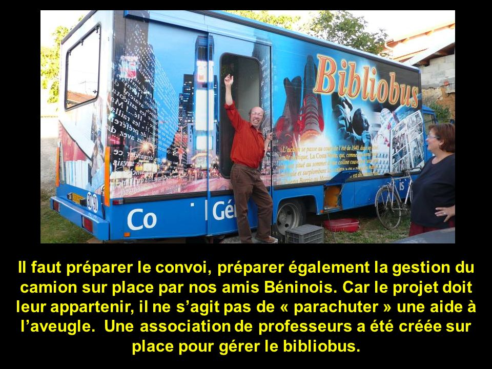 Il faut préparer le convoi, préparer également la gestion du camion sur place par nos amis Béninois.