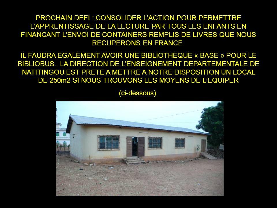PROCHAIN DEFI : CONSOLIDER L'ACTION POUR PERMETTRE L'APPRENTISSAGE DE LA LECTURE PAR TOUS LES ENFANTS EN FINANCANT L'ENVOI DE CONTAINERS REMPLIS DE LIVRES QUE NOUS RECUPERONS EN FRANCE.