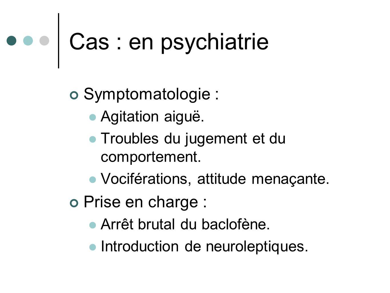 Cas : en psychiatrie Symptomatologie : Prise en charge :