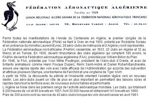 Parmi toutes les manifestations de l'Année du Centenaire en Algérie, le premier congrès de la Fédération nationale aéronautique (FNAé) se tient à Oran en mai 1930, présidé par Rodolphe Soreau et en présence du ministre Laurent-Eynac. 28 aéro-clubs de métropole et d'Algérie y sont représentés.