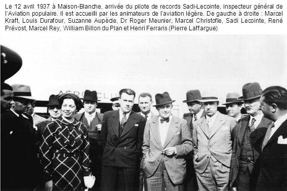 Le 12 avril 1937 à Maison-Blanche, arrivée du pilote de records Sadi-Lecointe, inspecteur général de l'Aviation populaire.