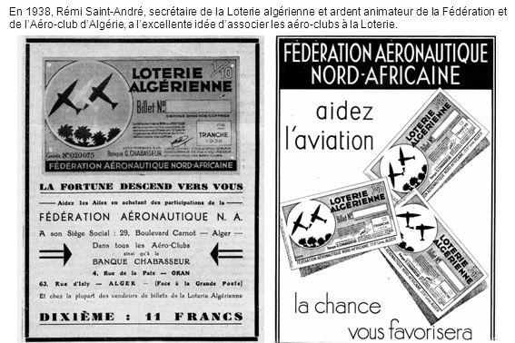 En 1938, Rémi Saint-André, secrétaire de la Loterie algérienne et ardent animateur de la Fédération et de l'Aéro-club d'Algérie, a l'excellente idée d'associer les aéro-clubs à la Loterie.
