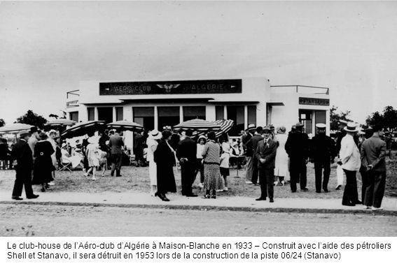 Le club-house de l'Aéro-club d'Algérie à Maison-Blanche en 1933 – Construit avec l'aide des pétroliers Shell et Stanavo, il sera détruit en 1953 lors de la construction de la piste 06/24 (Stanavo)
