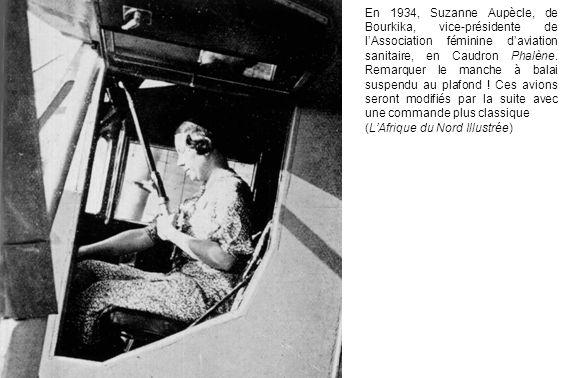 En 1934, Suzanne Aupècle, de Bourkika, vice-présidente de l'Association féminine d'aviation sanitaire, en Caudron Phalène. Remarquer le manche à balai suspendu au plafond ! Ces avions seront modifiés par la suite avec une commande plus classique