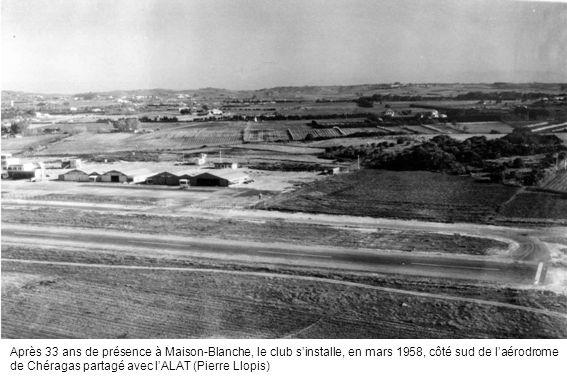 Après 33 ans de présence à Maison-Blanche, le club s'installe, en mars 1958, côté sud de l'aérodrome de Chéragas partagé avec l'ALAT (Pierre Llopis)