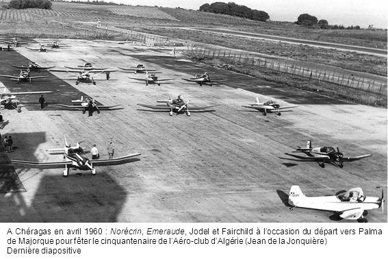 A Chéragas en avril 1960 : Norécrin, Emeraude, Jodel et Fairchild à l'occasion du départ vers Palma de Majorque pour fêter le cinquantenaire de l'Aéro-club d'Algérie (Jean de la Jonquière)