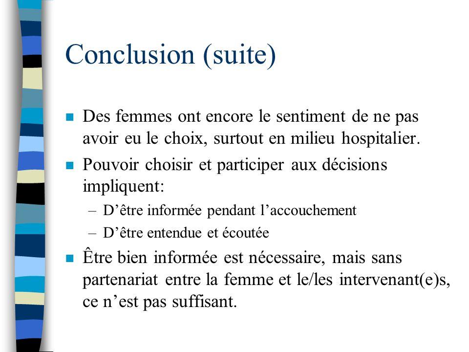 Conclusion (suite) Des femmes ont encore le sentiment de ne pas avoir eu le choix, surtout en milieu hospitalier.