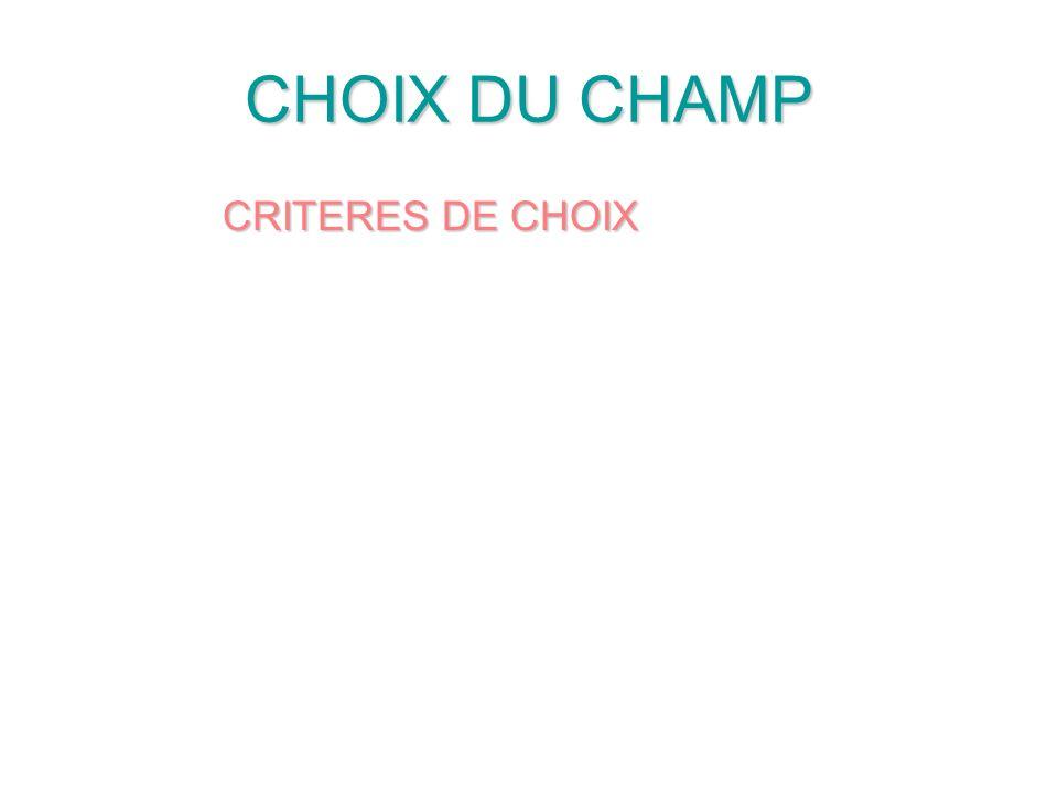 CHOIX DU CHAMP CRITERES DE CHOIX