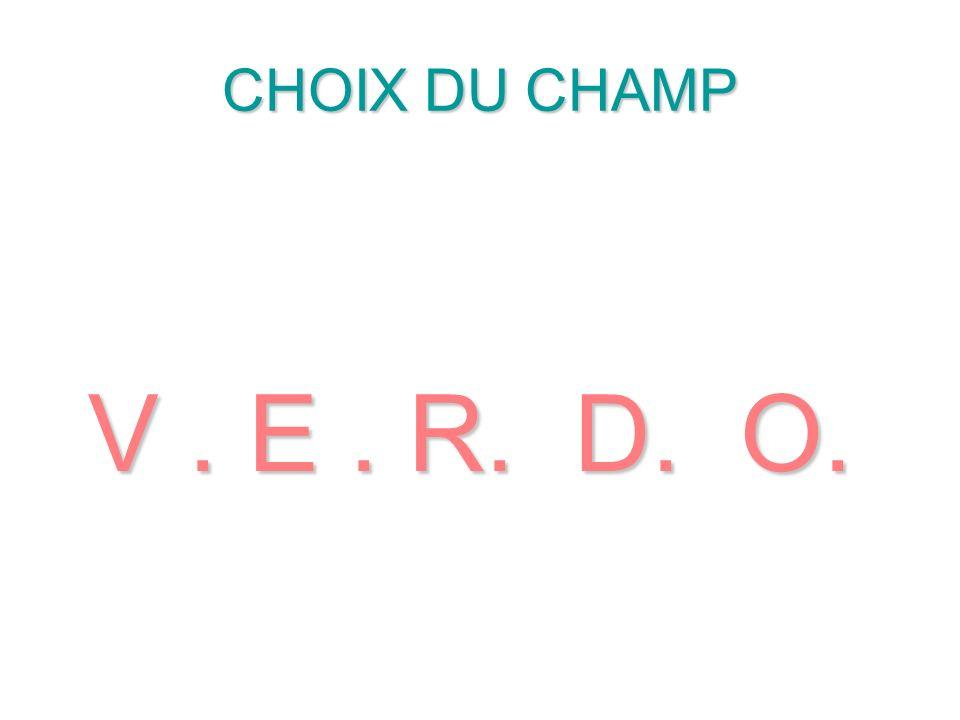 CHOIX DU CHAMP V . E . R. D. O.