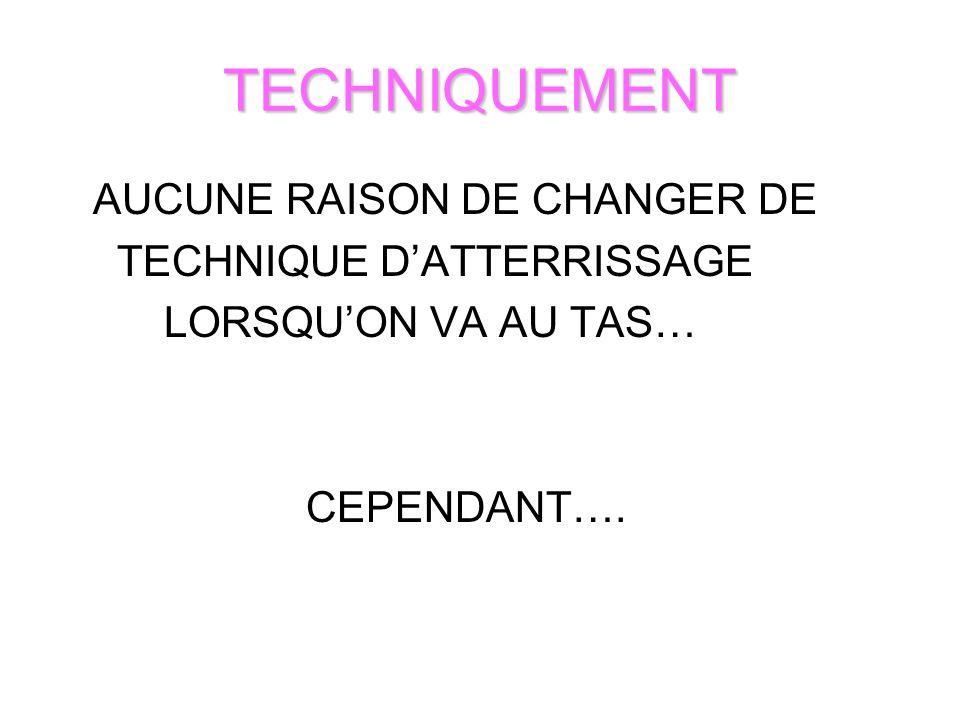 TECHNIQUEMENT AUCUNE RAISON DE CHANGER DE TECHNIQUE D'ATTERRISSAGE
