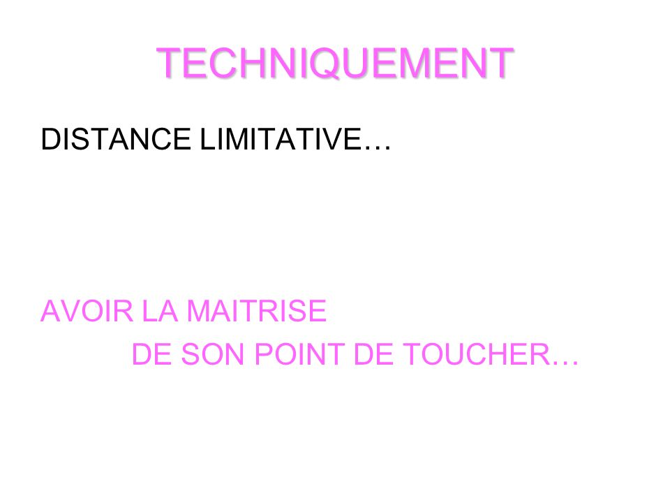 TECHNIQUEMENT DISTANCE LIMITATIVE… AVOIR LA MAITRISE