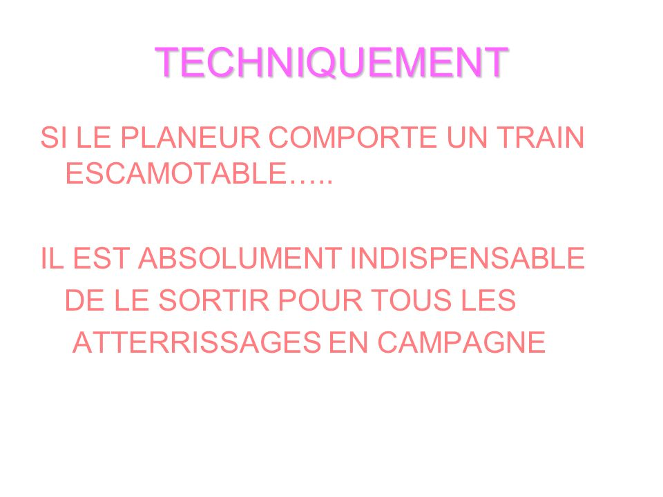 TECHNIQUEMENT SI LE PLANEUR COMPORTE UN TRAIN ESCAMOTABLE…..