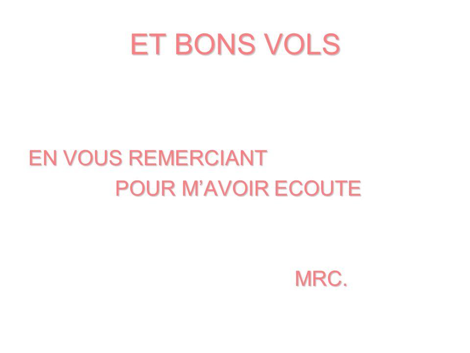 ET BONS VOLS EN VOUS REMERCIANT POUR M'AVOIR ECOUTE MRC.