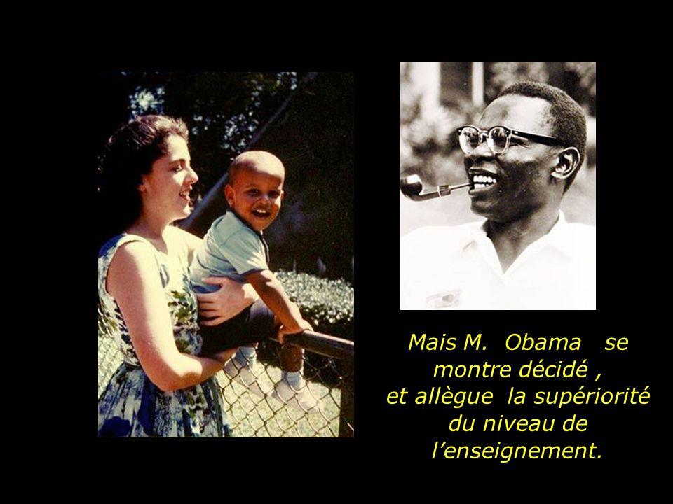 Mais M. Obama se montre décidé , et allègue la supériorité du niveau de l'enseignement.