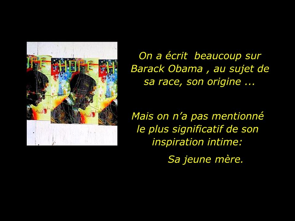 On a écrit beaucoup sur Barack Obama , au sujet de sa race, son origine ...