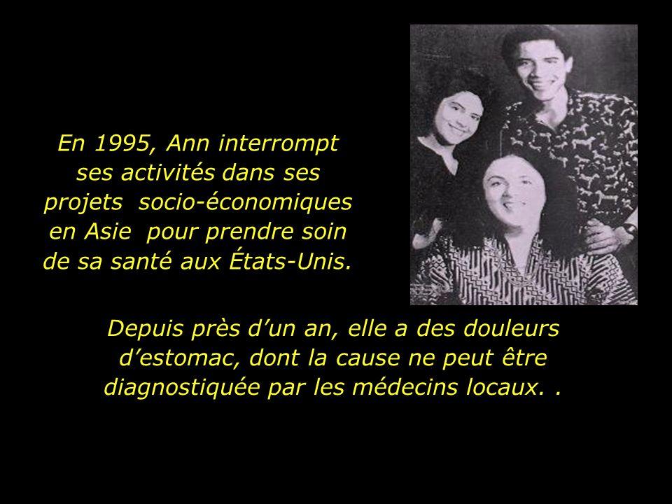 En 1995, Ann interrompt ses activités dans ses projets socio-économiques en Asie pour prendre soin de sa santé aux États-Unis.