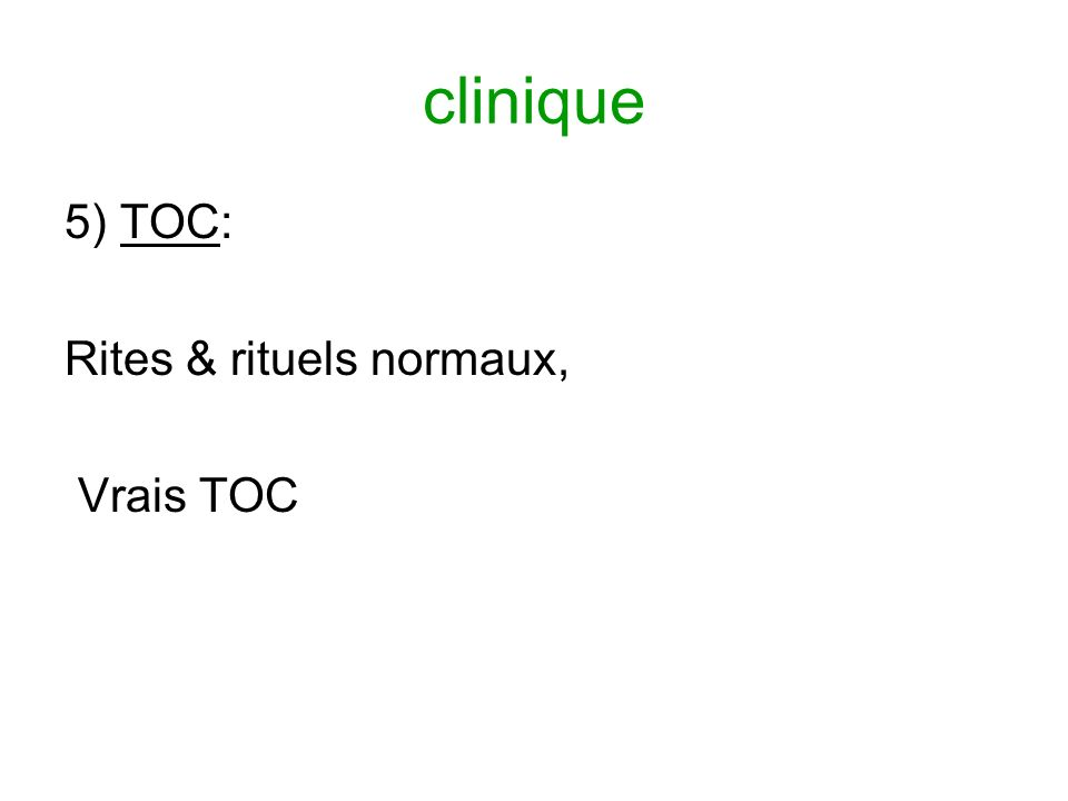 clinique 5) TOC: Rites & rituels normaux, Vrais TOC