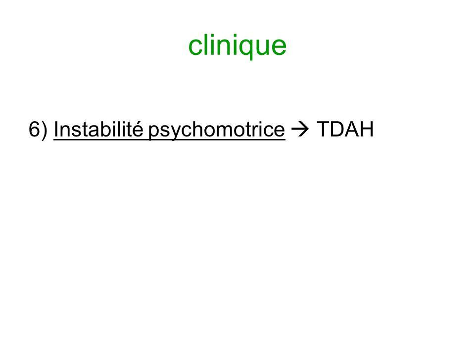 clinique 6) Instabilité psychomotrice  TDAH