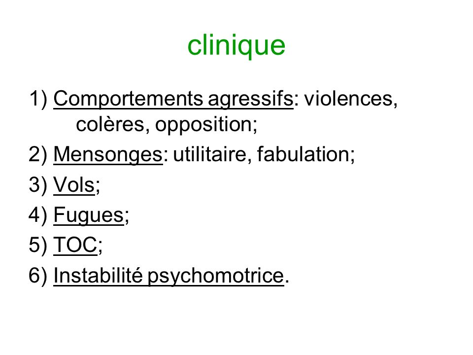 clinique 1) Comportements agressifs: violences, colères, opposition;