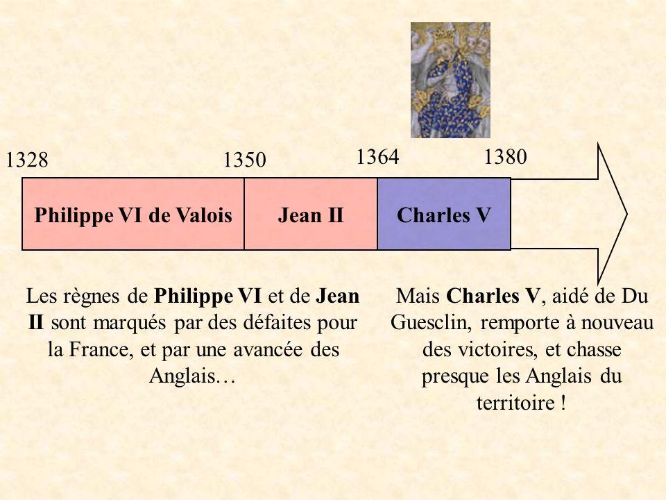 1328 1350. 1364. 1380. Philippe VI de Valois. Jean II. Charles V.