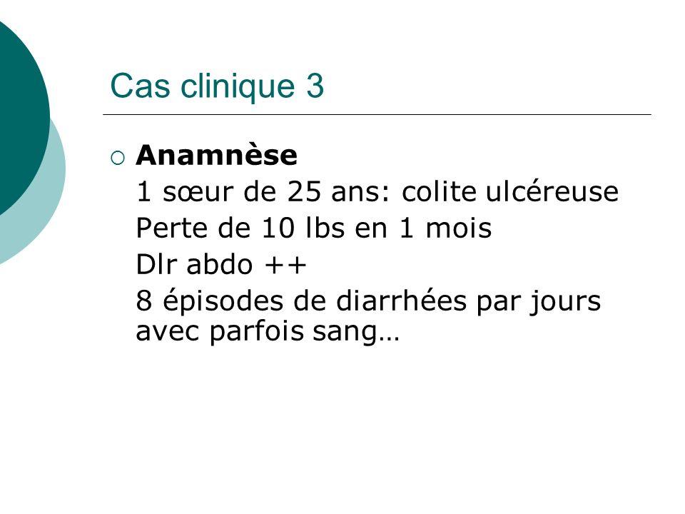Cas clinique 3 Anamnèse 1 sœur de 25 ans: colite ulcéreuse