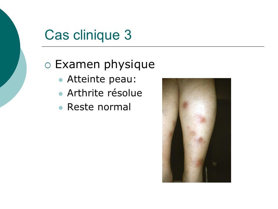 Cas clinique 3 Examen physique Atteinte peau: Arthrite résolue