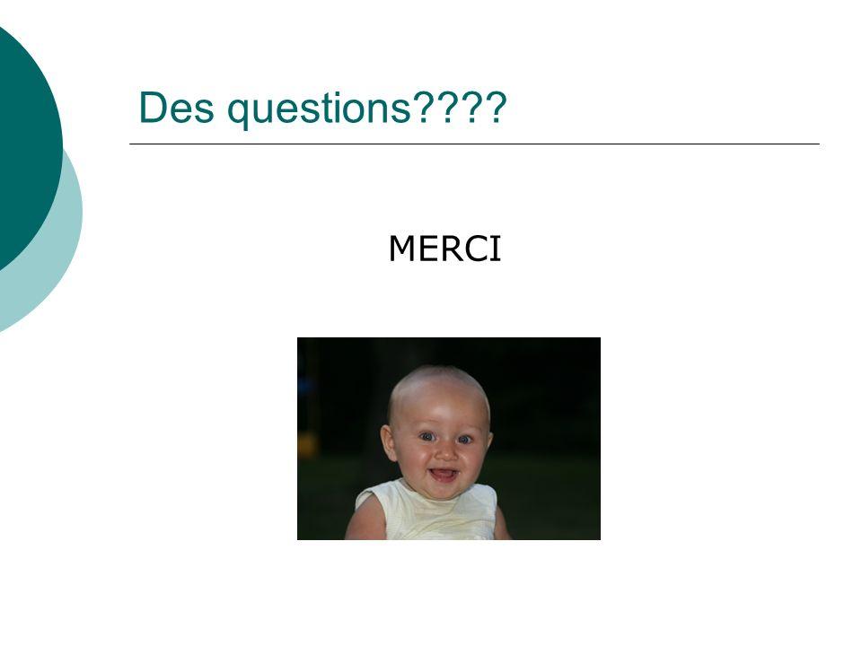 Des questions MERCI