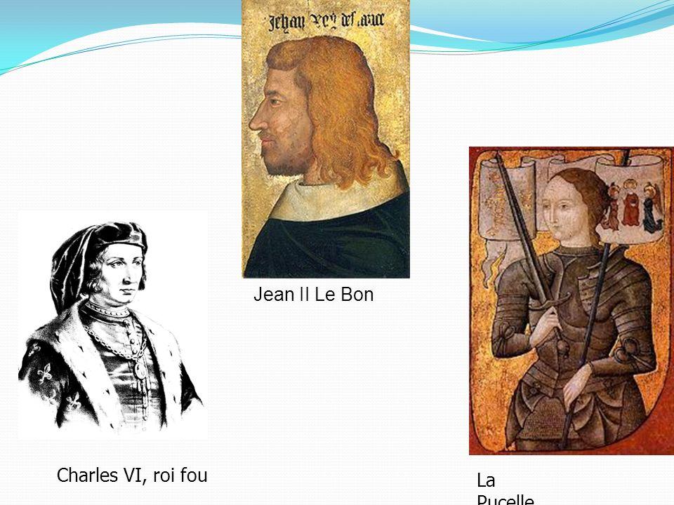 Jean II Le Bon Charles VI, roi fou La Pucelle