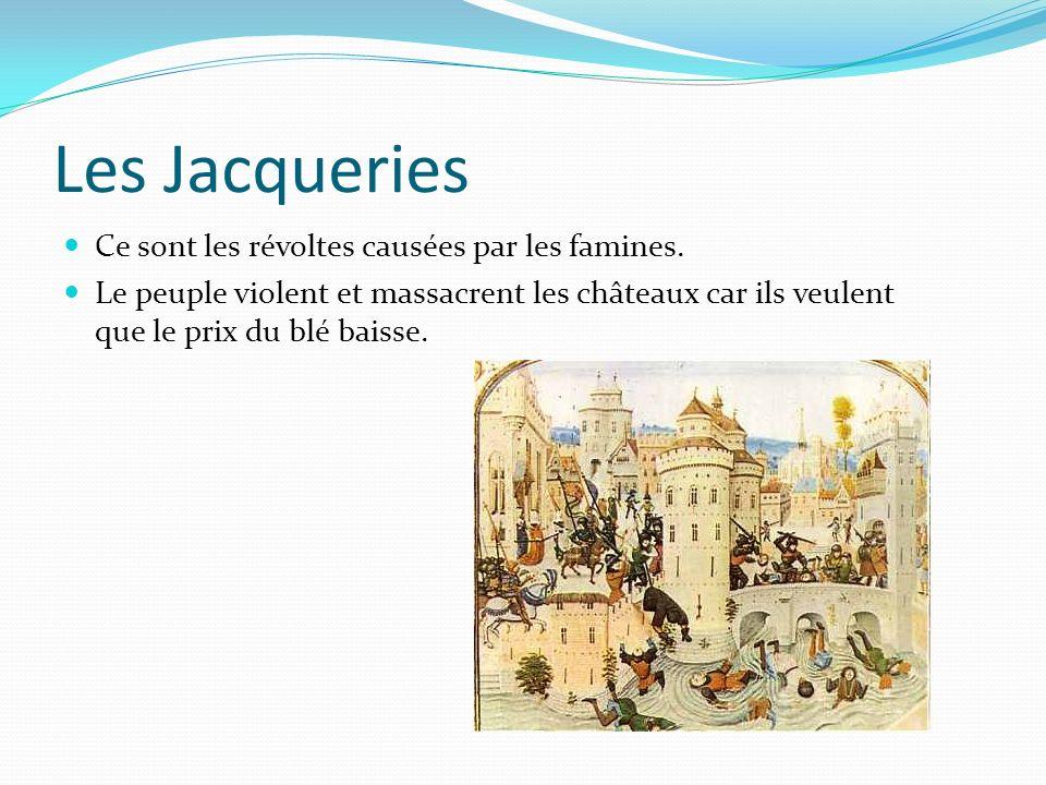 Les Jacqueries Ce sont les révoltes causées par les famines.