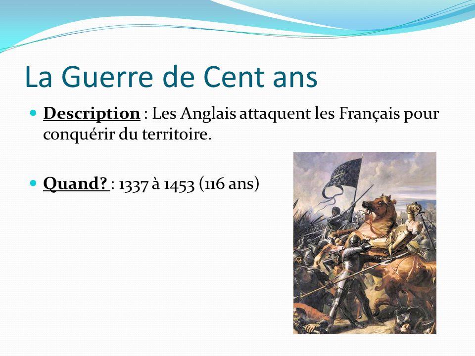 La Guerre de Cent ans Description : Les Anglais attaquent les Français pour conquérir du territoire.