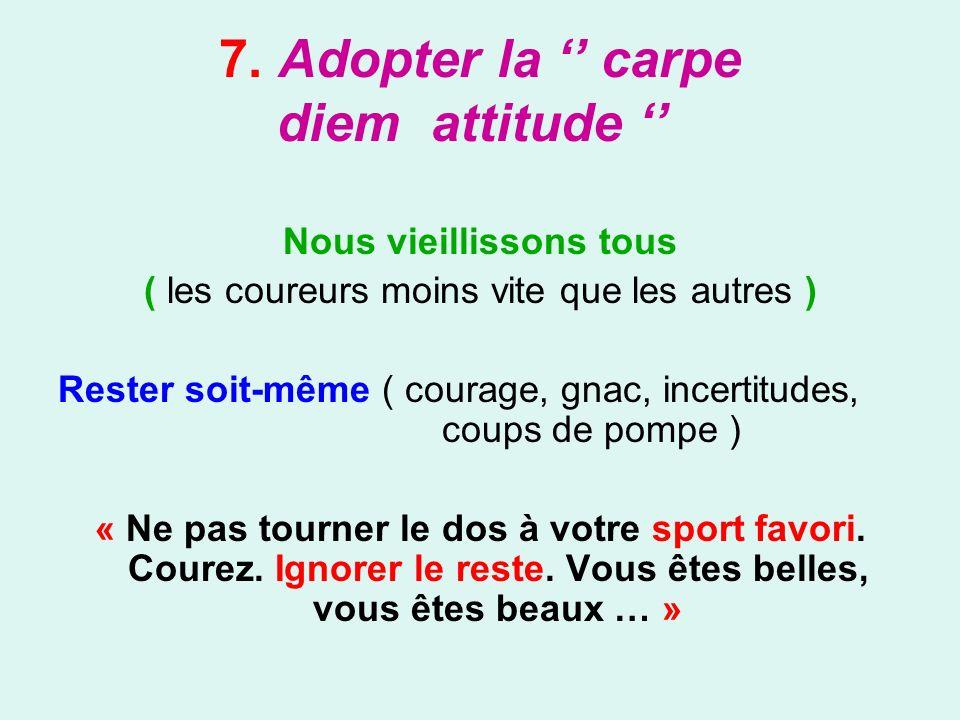 7. Adopter la '' carpe diem attitude ''