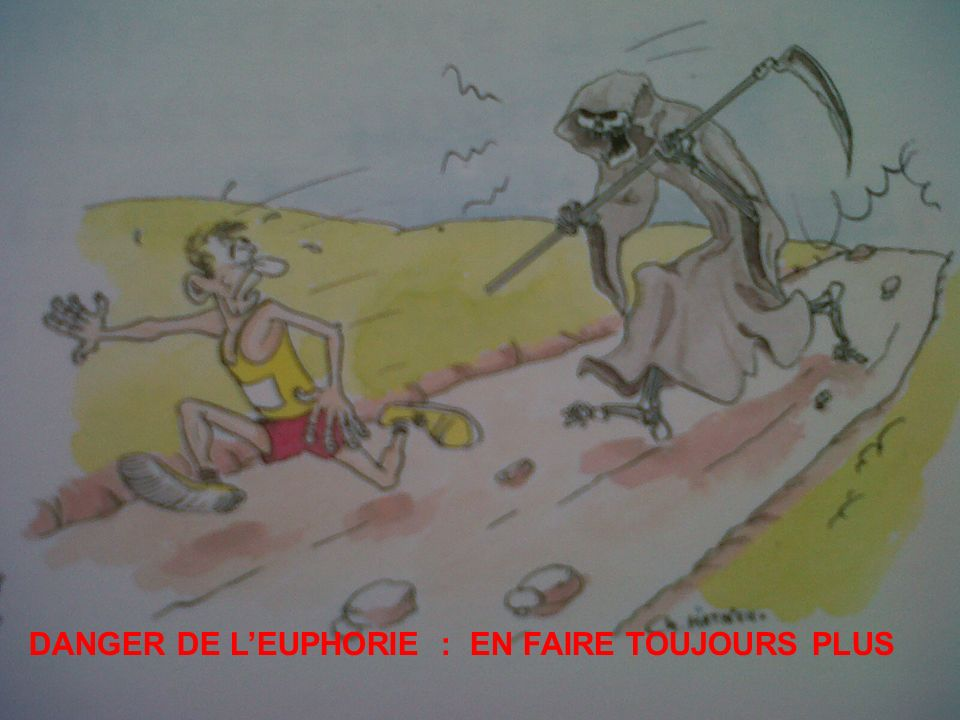 DANGER DE L'EUPHORIE : EN FAIRE TOUJOURS PLUS