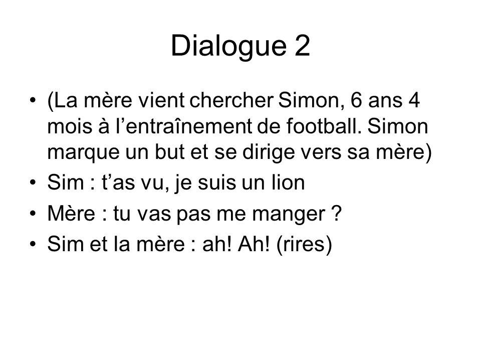 Dialogue 2 (La mère vient chercher Simon, 6 ans 4 mois à l'entraînement de football. Simon marque un but et se dirige vers sa mère)