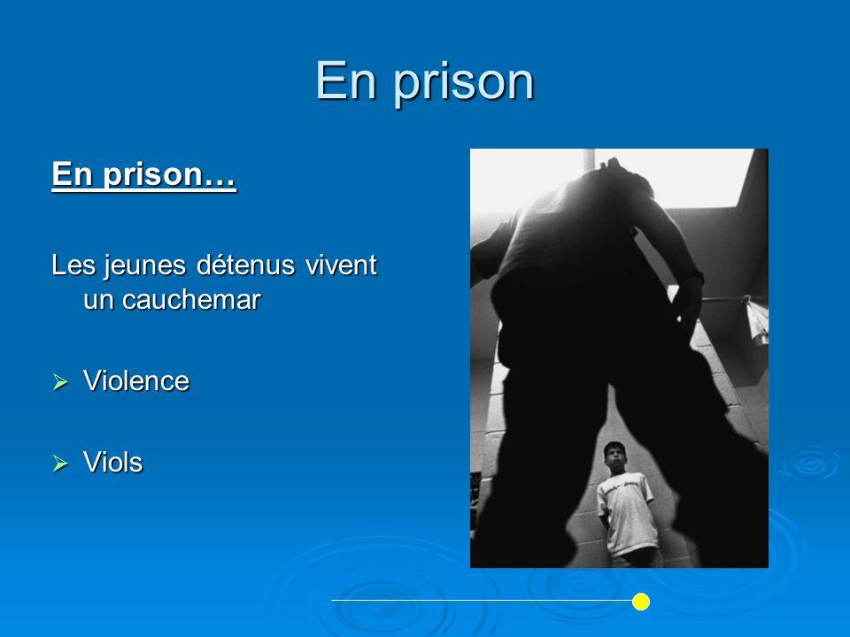 En prison En prison… Les jeunes détenus vivent un cauchemar Violence