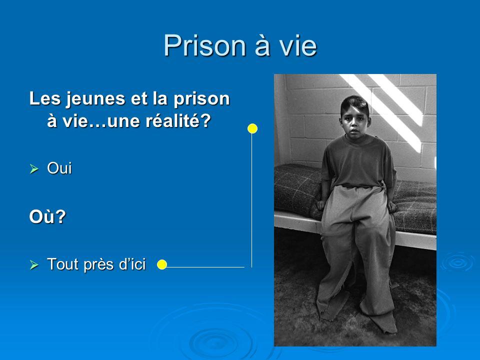 Prison à vie Les jeunes et la prison à vie…une réalité Où Oui