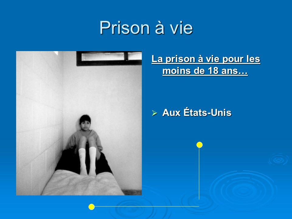 Prison à vie La prison à vie pour les moins de 18 ans… Aux États-Unis