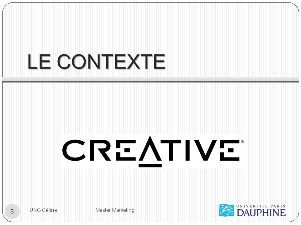 LE CONTEXTE UNG Céline Master Marketing