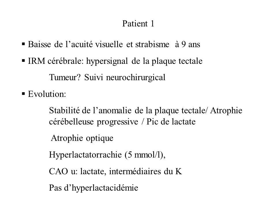 Patient 1 Baisse de l'acuité visuelle et strabisme à 9 ans. IRM cérébrale: hypersignal de la plaque tectale.