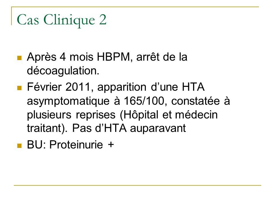 Cas Clinique 2 Après 4 mois HBPM, arrêt de la décoagulation.