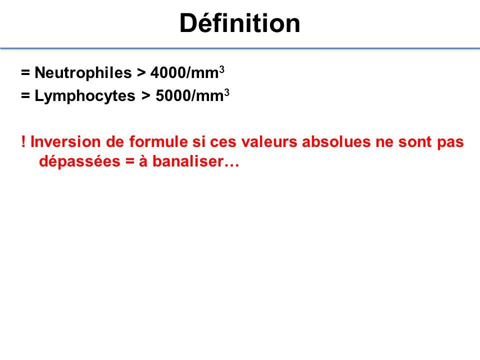 Définition = Neutrophiles > 4000/mm3 = Lymphocytes > 5000/mm3 .