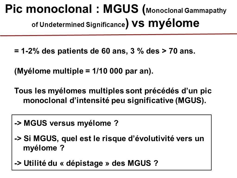 Pic monoclonal : MGUS (Monoclonal Gammapathy of Undetermined Significance) vs myélome
