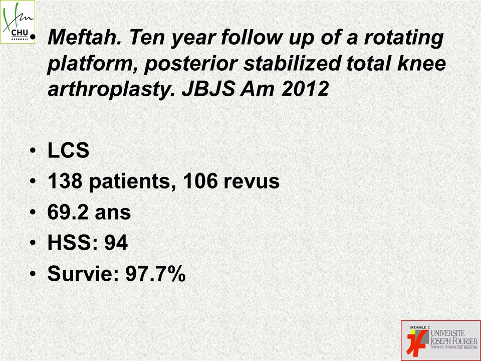 Meftah. Ten year follow up of a rotating platform, posterior stabilized total knee arthroplasty. JBJS Am 2012