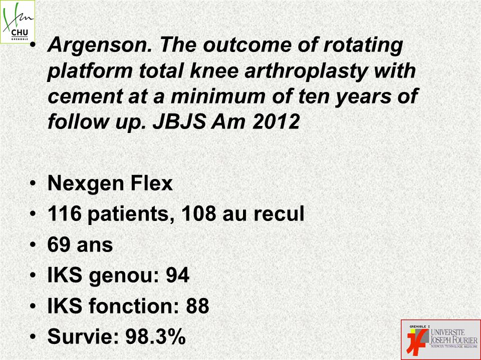 Argenson. The outcome of rotating platform total knee arthroplasty with cement at a minimum of ten years of follow up. JBJS Am 2012