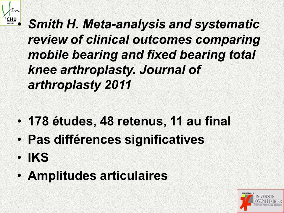 Smith H. Meta-analysis and systematic review of clinical outcomes comparing mobile bearing and fixed bearing total knee arthroplasty. Journal of arthroplasty 2011