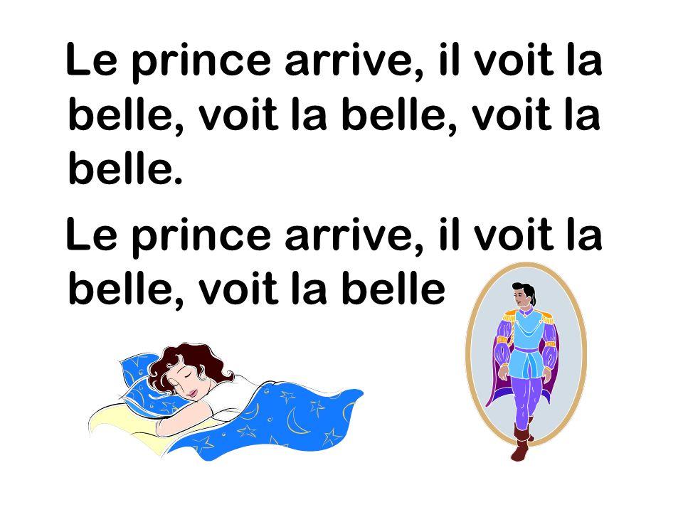Le prince arrive, il voit la belle, voit la belle, voit la belle