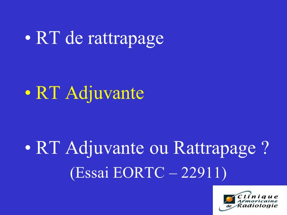 RT Adjuvante ou Rattrapage