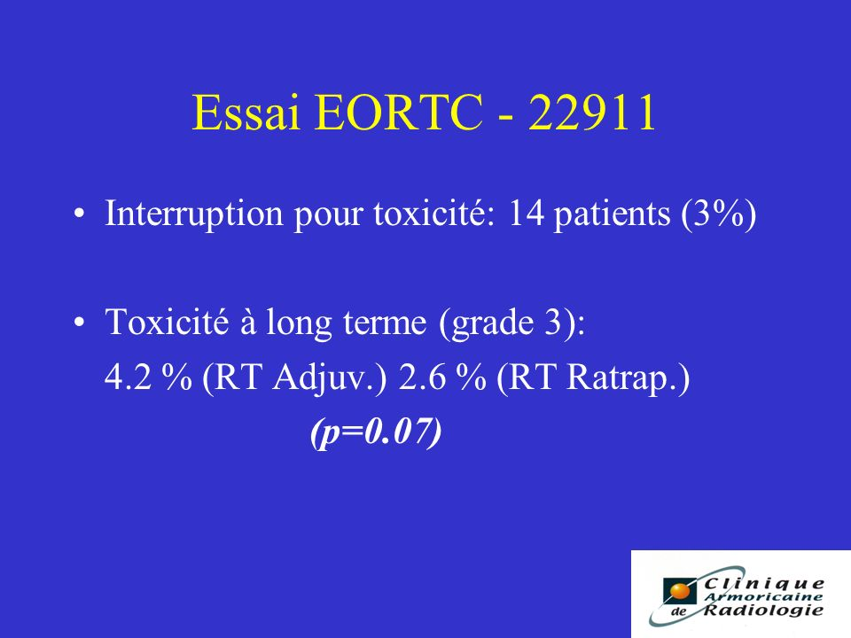 Essai EORTC - 22911 Interruption pour toxicité: 14 patients (3%)