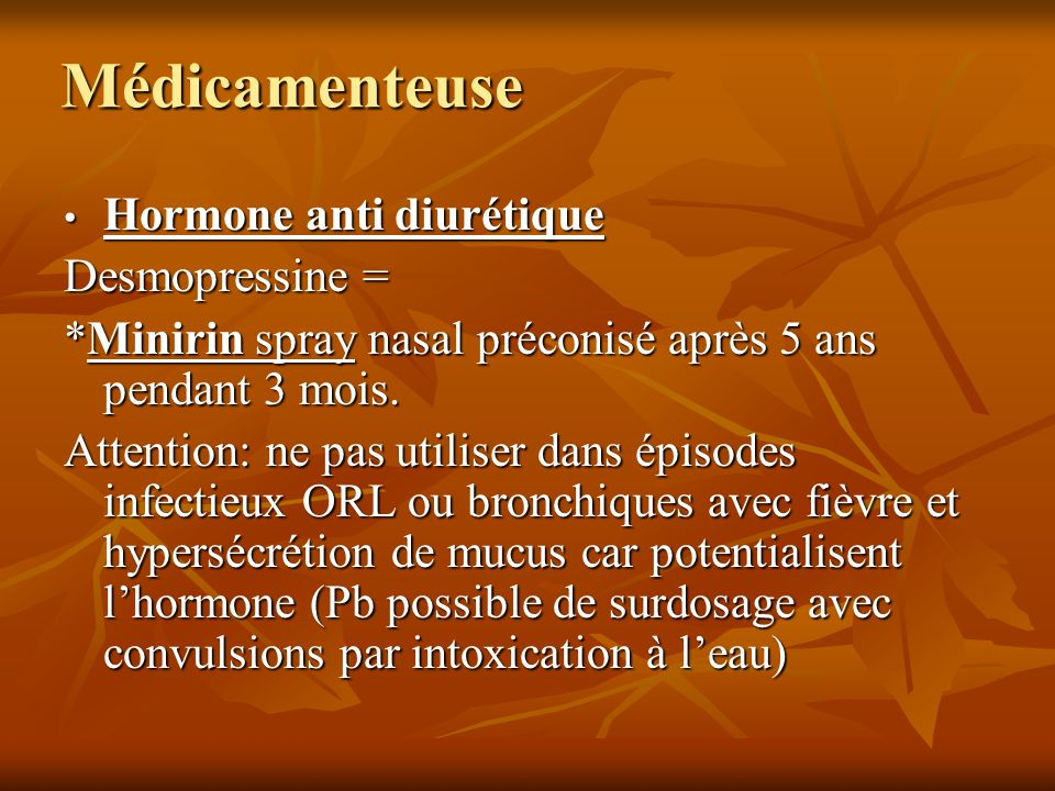 Médicamenteuse Hormone anti diurétique Desmopressine =